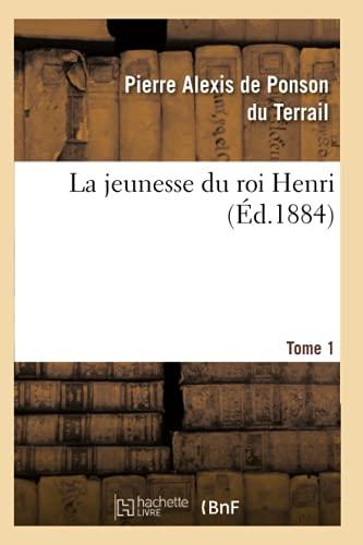 La Jeunesse Du Roi Henri. Tome 1 (Ed.1884): De Ponson Du Terrail P. a.