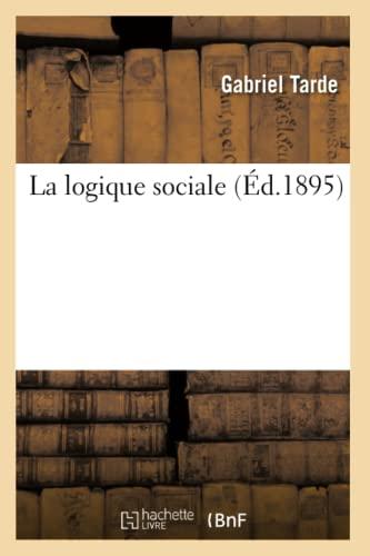 La Logique Sociale: Gabriel Tarde