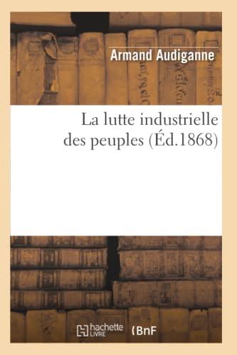 La Lutte Industrielle Des Peuples (Ed.1868): Armand Audiganne