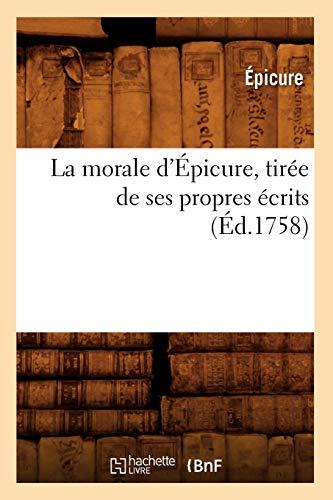 9782012682436: La Morale D'Epicure, Tiree de Ses Propres Ecrits (Ed.1758) (Litterature) (French Edition)