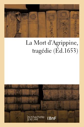 9782012682481: La Mort D'Agrippine, Tragedie (Ed.1653) (French Edition)