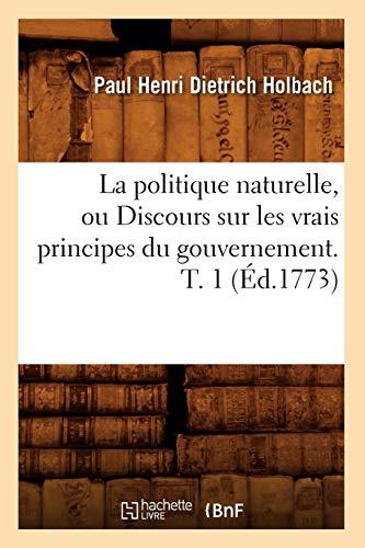 La Politique Naturelle, Ou Discours Sur Les: Dietrich Holbach P.