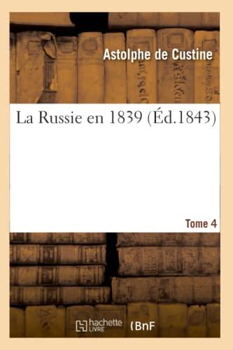 La Russie En 1839 T 4 Ed