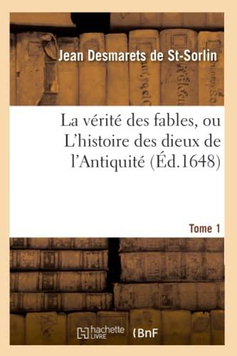 La Verite Des Fables, Ou LHistoire Des Dieux de LAntiquite. Tome 1 (Ed.1648): Desmarets De St ...