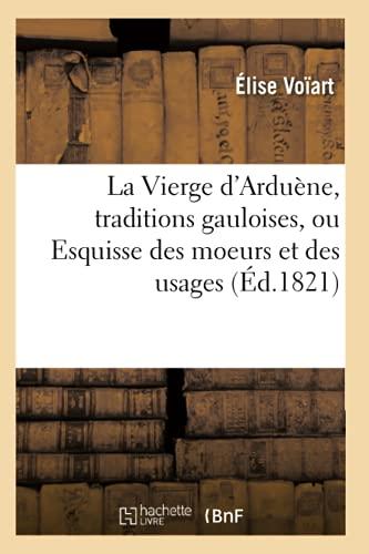 9782012685055: La Vierge D'Arduene, Traditions Gauloises, Ou Esquisse Des Moeurs Et Des Usages (Ed.1821) (Litterature) (French Edition)