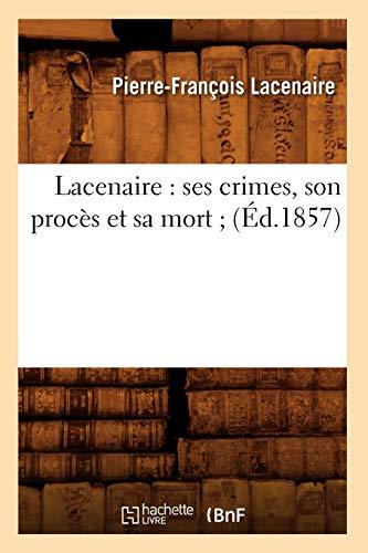 9782012685147: Lacenaire : ses crimes, son procès et sa mort ; (Éd.1857)