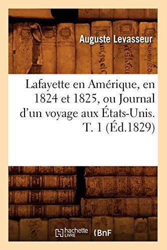 9782012685161: Lafayette En Amerique, En 1824 Et 1825, Ou Journal D'Un Voyage Aux Etats-Unis. T. 1 (Ed.1829) (French Edition)