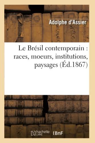 9782012685444: Le Bresil Contemporain: Races, Moeurs, Institutions, Paysages (Ed.1867) (Histoire) (French Edition)