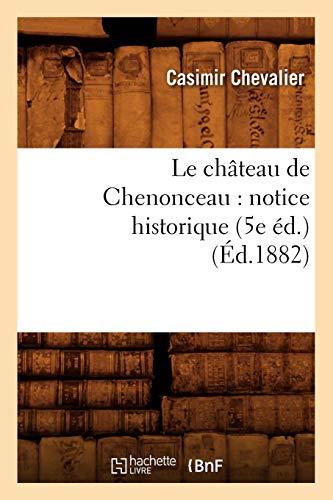 9782012685727: Le Chateau de Chenonceau: Notice Historique (5e Ed.) (Ed.1882) (Histoire) (French Edition)
