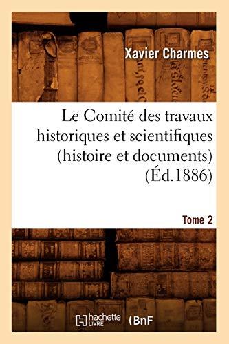Le Comité des travaux historiques et scientifiques (histoire et documents). Tome 2 - Xavier Charmes