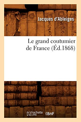 9782012686878: Le grand coutumier de France (Éd.1868)