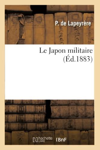 Le Japon militaire, (Éd.1883): P. Lapeyrère (de)