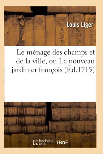 9782012687998: Le Menage Des Champs Et de La Ville, Ou Le Nouveau Jardinier Francois (Ed.1715) (Savoirs Et Traditions) (French Edition)