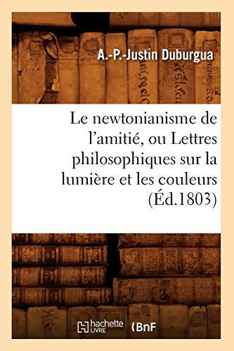 Le Newtonianisme de LAmitie, Ou Lettres Philosophiques Sur La Lumiere Et Les Couleurs (Ed.1803): ...