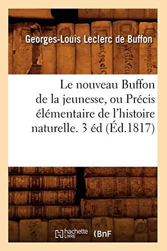 Le Nouveau Buffon de La Jeunesse, Ou Precis Elementaire de LHistoire Naturelle. 3 Ed (Ed.1817): ...