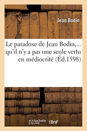 9782012688568: Le paradoxe de Jean Bodin, qu'il n'y a pas une seule vertu en médiocrité (Éd.1598)