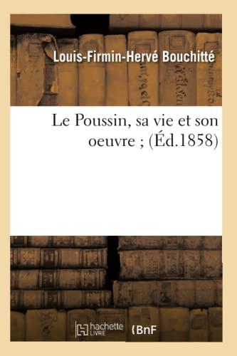 Le Poussin, Sa Vie Et Son Oeuvre (Ed.1858): Collectif