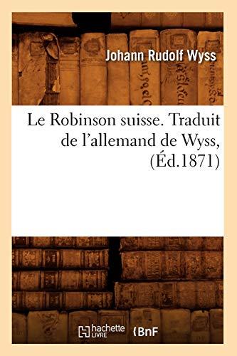 9782012689503: Le Robinson Suisse. Traduit de L'Allemand de Wyss, (Ed.1871) (Litterature) (French Edition)