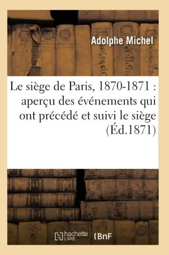 9782012689916: Le Siege de Paris, 1870-1871: Apercu Des Evenements Qui Ont Precede Et Suivi Le Siege (Ed.1871) (Histoire) (French Edition)