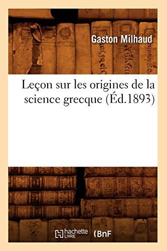 Lecon Sur Les Origines de La Science Grecque (Ed.1893): Gaston Milhaud