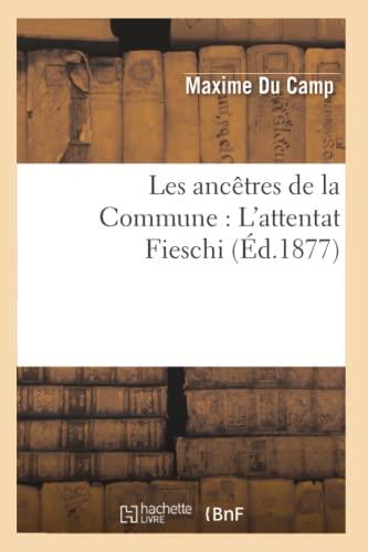 9782012691537: Les Ancetres de La Commune: L'Attentat Fieschi (Ed.1877) (Histoire) (French Edition)