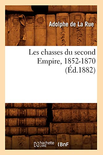 9782012692688: Les chasses du second Empire, 1852-1870 (�d.1882)