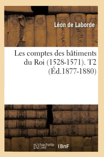 Les Comptes Des Batiments Du Roi (1528-1571). T2 (Ed.1877-1880): Collectif