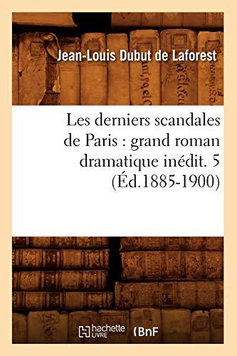 9782012693623: Les derniers scandales de Paris : grand roman dramatique in�dit. 5 (�d.1885-1900)