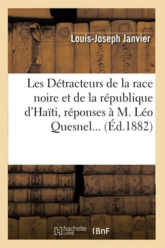 9782012693647: Les Détracteurs de la race noire et de la république d'Haïti, réponses à M. Léo Quesnel (Éd.1882) (Histoire)