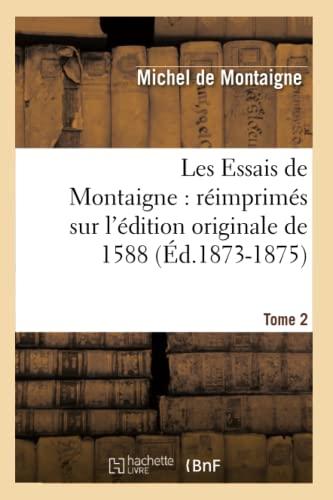 9782012694224: Les Essais de Montaigne: Reimprimes Sur L'Edition Originale de 1588. Tome 2 (Ed.1873-1875) (Litterature) (French Edition)