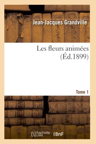 Les fleurs animées. Tome 1 (Éd.1899) (Sciences)