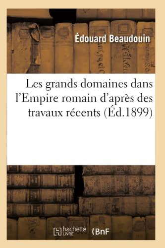 Les Grands Domaines Dans LEmpire Romain DApres Des Travaux Recents (Ed.1899): Edouard Beaudouin