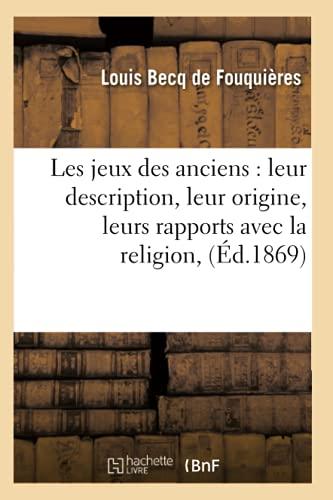 Les Jeux Des Anciens: Leur Description, Leur: Becq De Fouquieres