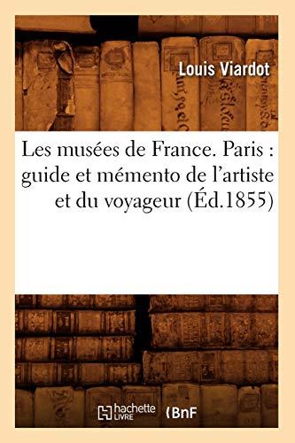 Les Musees de France. Paris: Guide Et Memento de LArtiste Et Du Voyageur (Ed.1855): Louis Viardot