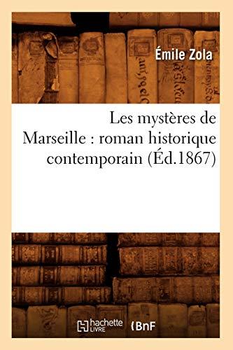 Les Mysteres de Marseille: Roman Historique Contemporain (Ed.1867): Emile Zola