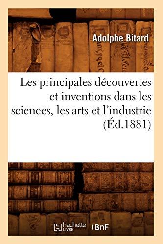 9782012697928: Les Principales Decouvertes Et Inventions Dans Les Sciences, Les Arts Et L'Industrie (Ed.1881) (Savoirs Et Traditions) (French Edition)