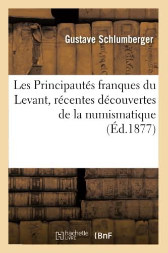 9782012697935: Les Principautes Franques Du Levant, Recentes Decouvertes de La Numismatique, (Histoire) (French Edition)