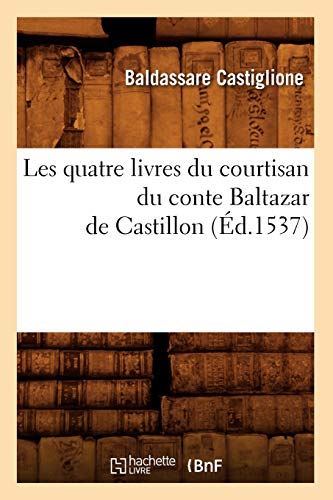 9782012698208: Les Quatre Livres Du Courtisan Du Conte Baltazar de Castillon (Litterature) (French Edition)