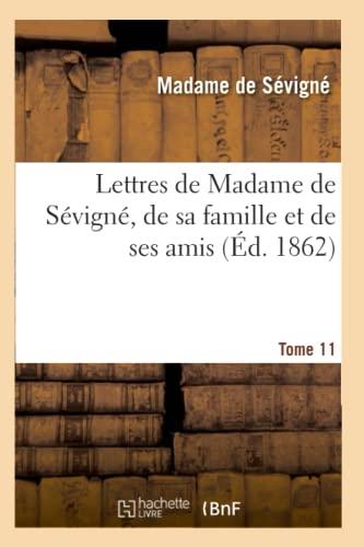Lettres de Madame de Sevigne, de Sa Famille Et de Ses Amis. Tome 11 (Ed.1862-1868) (Litterature) (...