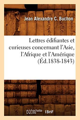 Lettres Edifiantes Et Curieuses Concernant L'Asie, L'Afrique Et L'Amerique (Ed.1838-...