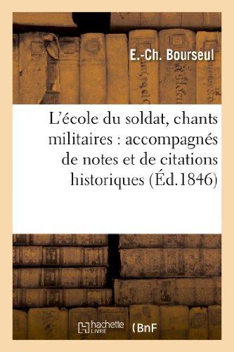9782012730489: L'école du soldat, chants militaires : accompagnés de notes et de citations historiques: , suivis de conseils aux jeunes soldats