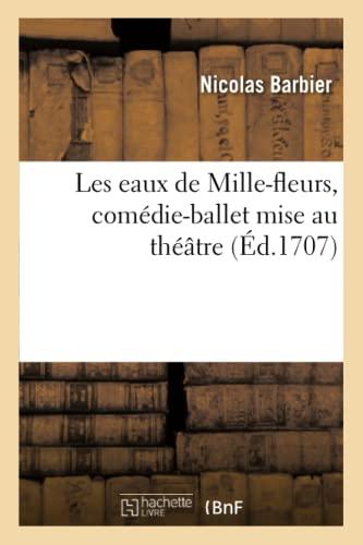 9782012731790: Les Eaux de Mille-Fleurs, Comedie-Ballet Mise Au Theatre, Representee a Lyon Pour La Premiere Fois (Arts) (French Edition)