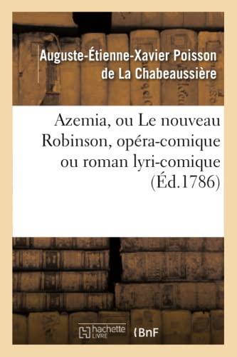 9782012734821: Azemia, ou Le nouveau Robinson, opéra-comique ou roman lyri-comique: , en trois actes, en vers, mêlé d'ariettes...