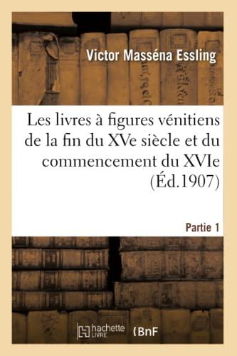 9782012736542: Les livres à figures vénitiens de la fin du XVe siècle. Partie 1 Tome 2 Volume 1