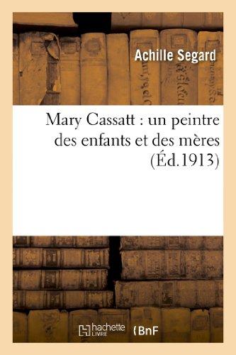 Mary Cassatt: Un Peintre Des Enfants Et: Segard, Achille