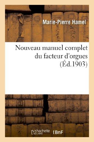 Nouveau Manuel Complet Du Facteur D'Orgues: Nouvelle: Marie-Pierre Hamel