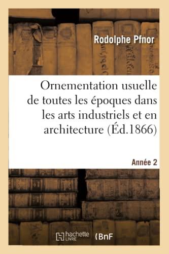 Ornementation usuelle de toutes les époques dans les arts industriels et en architecture - Rodolphe Pfnor