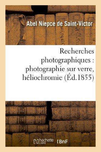 9782012744165: Recherches photographiques : photographie sur verre, h�liochromie, gravure h�liographique: , notes et proc�d�s divers (Arts)