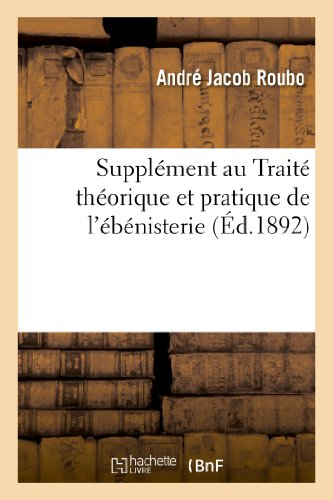 Supplement Au Traite Theorique Et Pratique de: Roubo, Andre Jacob