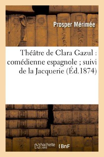 Theatre de Clara Gazul: Comedienne Espagnole; Suivi: Prosper Merimee, Merimee-P